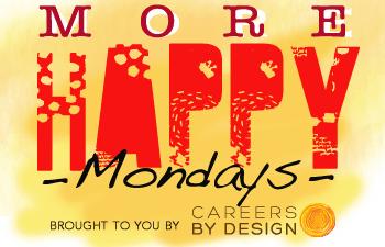 More Happy Mondays - Careers by Design Blog